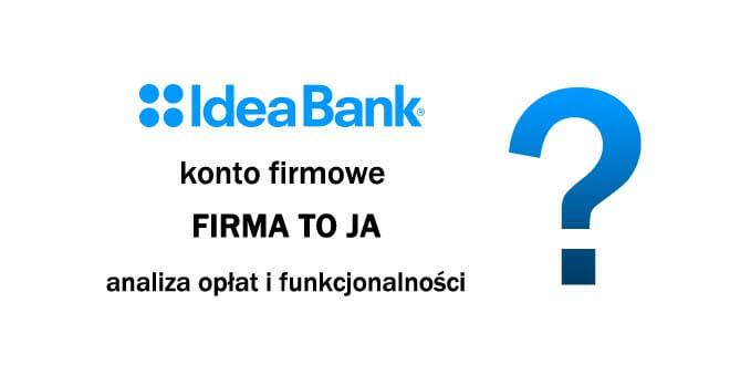 analiza konta firmowego idea bank firma to ja