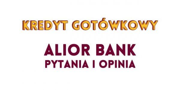opinia i pytania o kredyt gotówkowy Alior