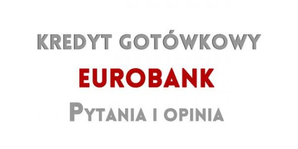 Kredyt gotówkowy eurobank opinie