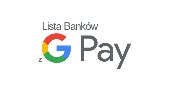 Banki obsługuję google pay